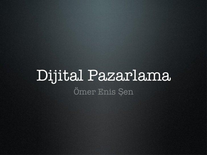 Dijital Pazarlama    Ömer Enis Şen
