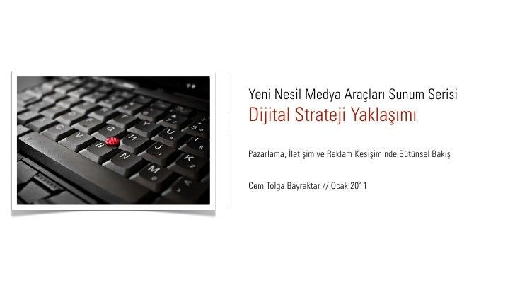 Yeni Nesil Medya Araçları Sunum SerisiDijital Strateji YaklaşımıPazarlama, İletişim ve Reklam Kesişiminde Bütünsel BakışCe...