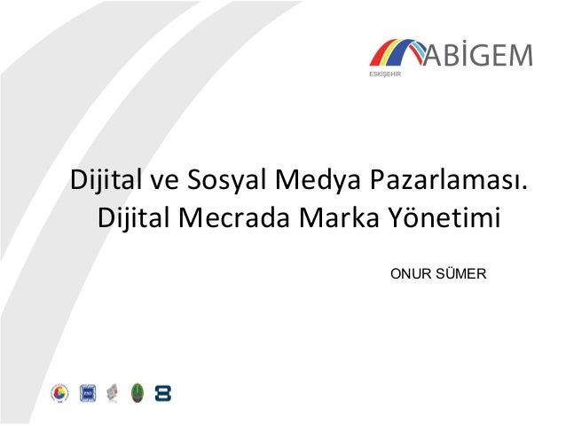 Dijital ve Sosyal Medya Pazarlaması. Dijital Mecrada Marka Yönetimi ONUR SÜMER