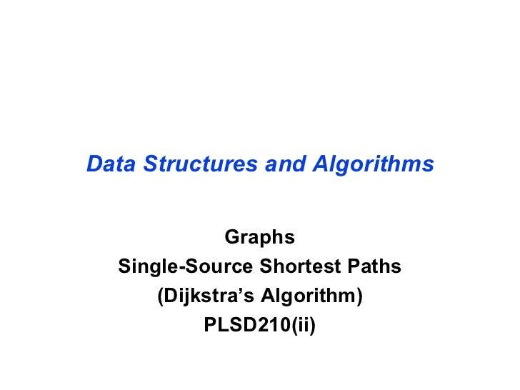 Data Structures and Algorithms              Graphs  Single-Source Shortest Paths      (Dijkstra's Algorithm)           PLS...