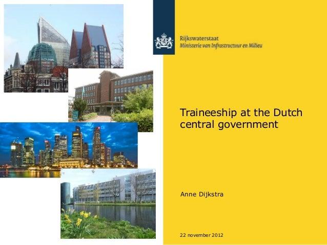 Traineeship at the Dutchcentral governmentAnne Dijkstra22 november 2012