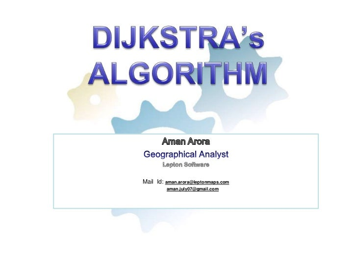 DIJKSTRA's ALGORITHM<br />Dijkstra_Algorithm<br />AmanArora<br />Geographical Analyst<br />Lepton Software<br />Mail  Id: ...