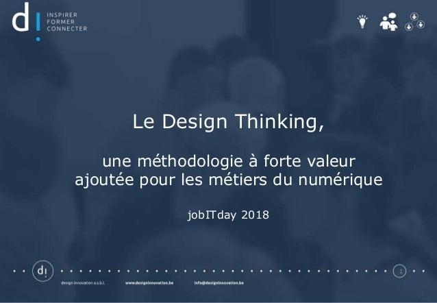 1 Le Design Thinking, une méthodologie à forte valeur ajoutée pour les métiers du numérique jobITday 2018