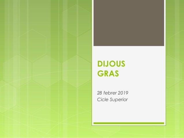 DIJOUS GRAS 28 febrer 2019 Cicle Superior
