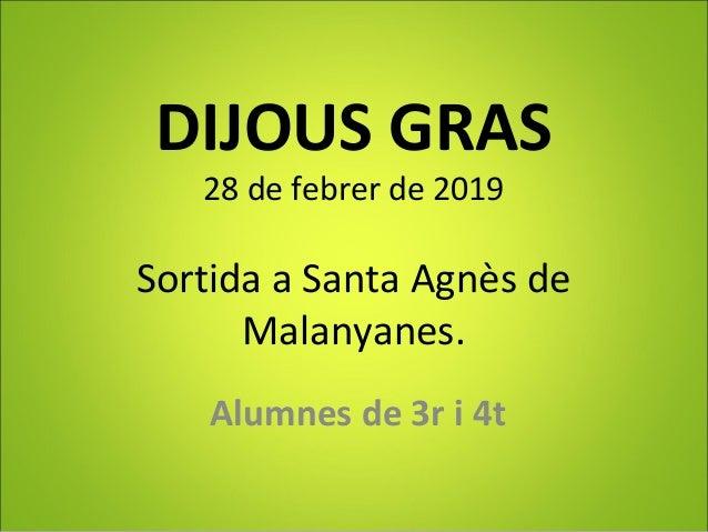 DIJOUS GRAS 28 de febrer de 2019 Sortida a Santa Agnès de Malanyanes. Alumnes de 3r i 4t