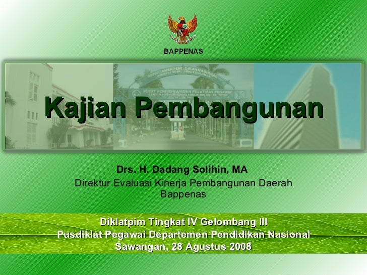 Kajian Pembangunan Drs. H. Dadang Solihin, MA  Direktur Evaluasi Kinerja Pembangunan Daerah Bappenas Diklatpim Tingkat IV ...