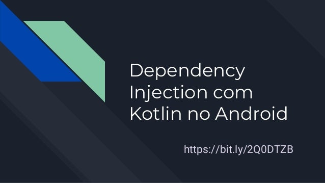 Dependency Injection com Kotlin no Android https://bit.ly/2Q0DTZB