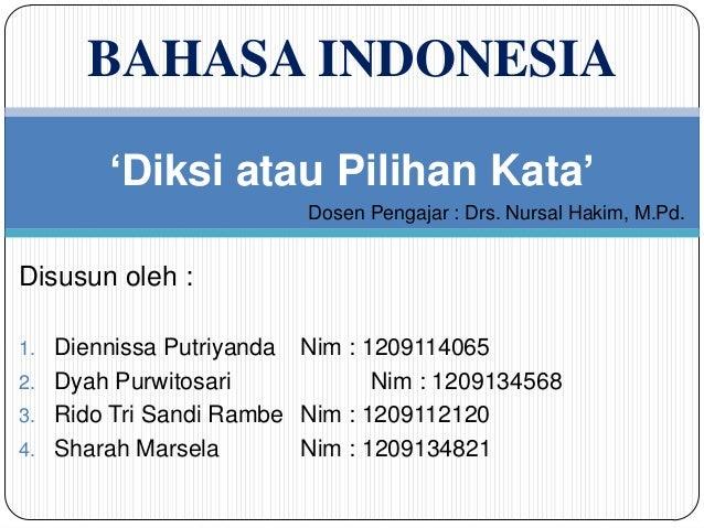 BAHASA INDONESIA        'Diksi atau Pilihan Kata'                          Dosen Pengajar : Drs. Nursal Hakim, M.Pd.Disusu...