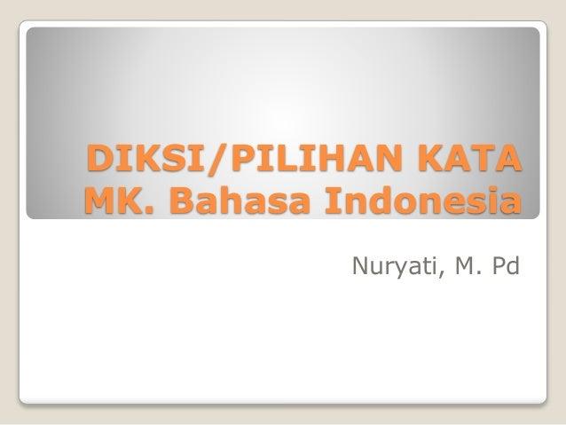 DIKSI/PILIHAN KATA MK. Bahasa Indonesia Nuryati, M. Pd