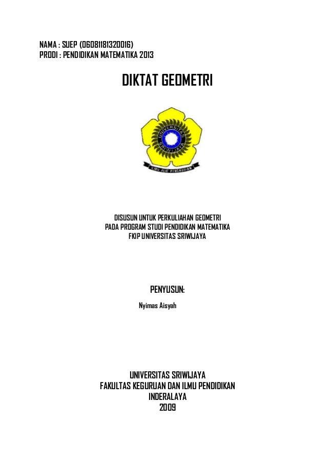 NAMA : SUEP (06081181320016) PRODI : PENDIDIKAN MATEMATIKA 2013 DIKTAT GEOMETRI DISUSUN UNTUK PERKULIAHAN GEOMETRI PADA PR...