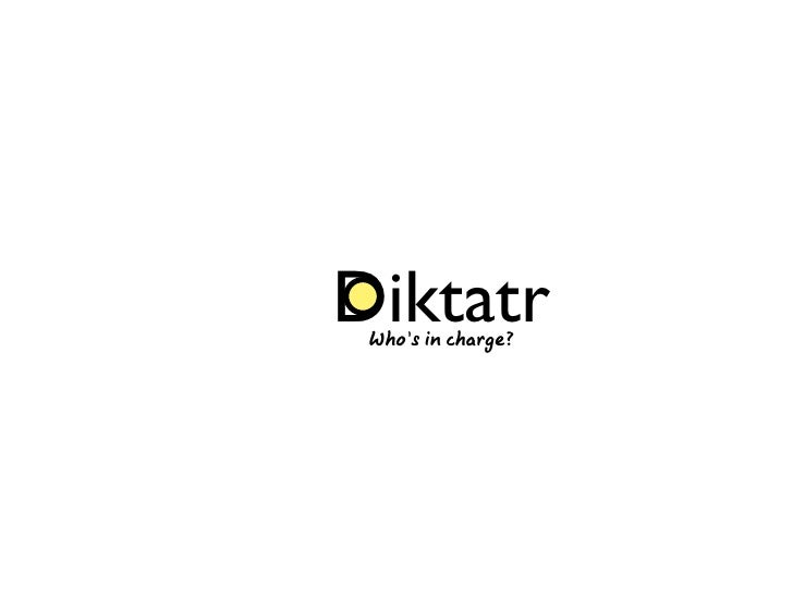 Diktatr  Who's in charge?