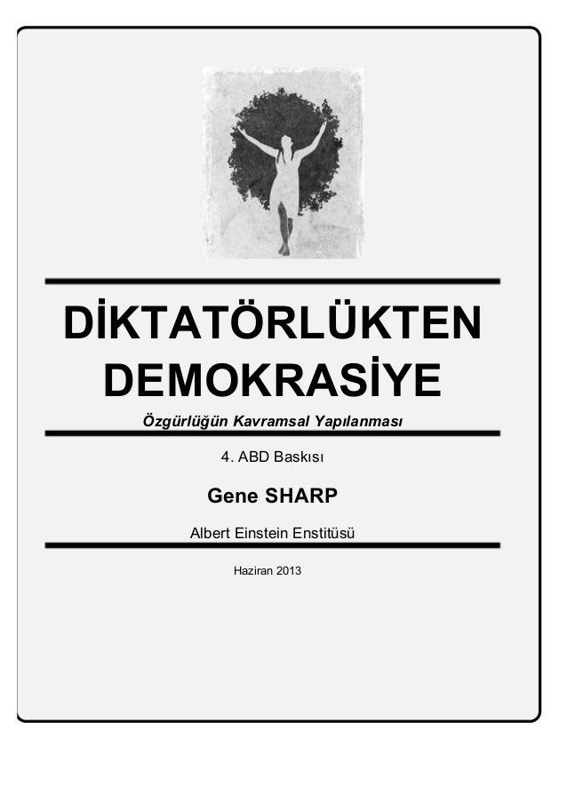 DİKTATÖRLÜKTEN DEMOKRASİYE Özgürlüğün Kavramsal Yapılanması 4. ABD Baskısı Gene SHARP Albert Einstein Enstitüsü Haziran 20...
