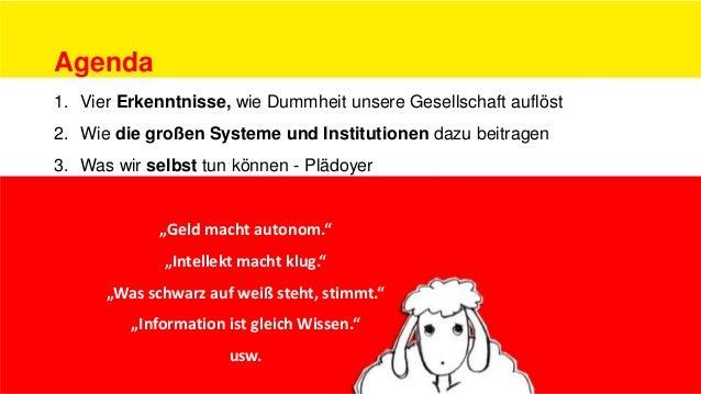 Agenda 1. Vier Erkenntnisse, wie Dummheit unsere Gesellschaft auflöst 2. Wie die großen Systeme und Institutionen dazu bei...