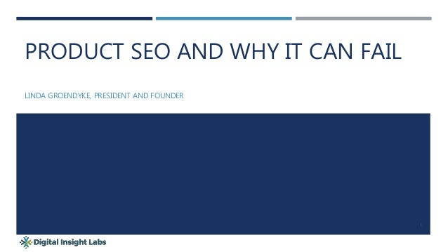 PRODUCT SEO AND WHY IT CAN FAIL LINDA GROENDYKE, PRESIDENT AND FOUNDER 1