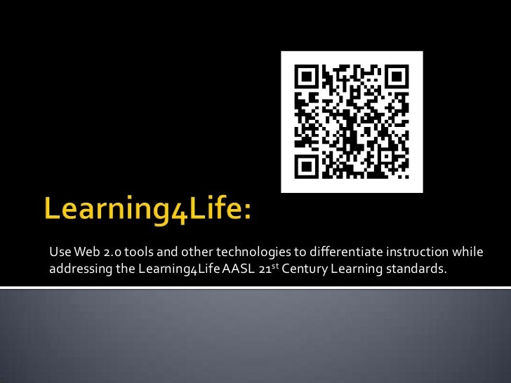 Learning4Life:<br />Use Web 2.0 tools and other technologies to differentiate instruction while addressing the Learning4Li...