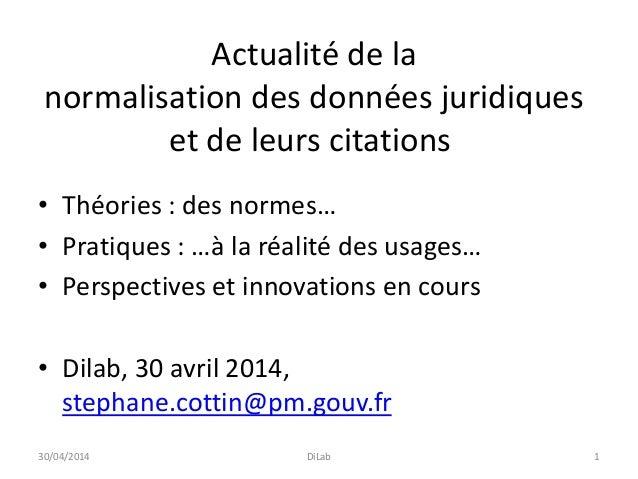 Actualité de la normalisation des données juridiques et de leurs citations • Théories : des normes… • Pratiques : …à la ré...