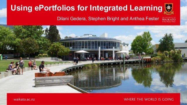 Using ePortfolios for Integrated Learning Dilani Gedera, Stephen Bright and Anthea Fester
