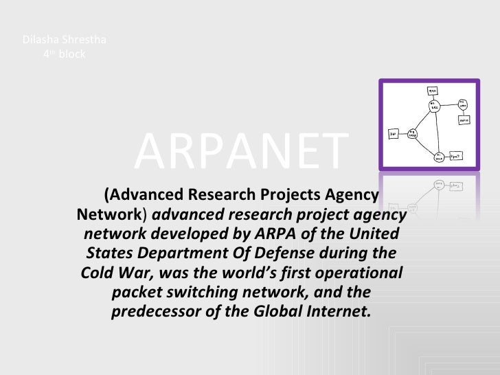 Dilasha Shrestha 4 th  block ARPANET (Advanced Research Projects Agency Network )   advanced research project agency netwo...