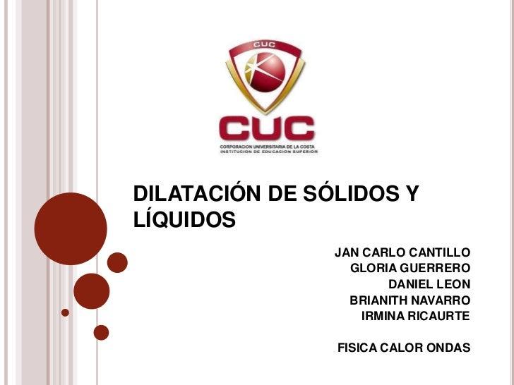 DILATACIÓN DE SÓLIDOS YLÍQUIDOS                JAN CARLO CANTILLO                  GLORIA GUERRERO                        ...
