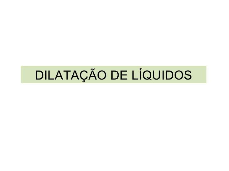 DILATAÇÃO DE LÍQUIDOS