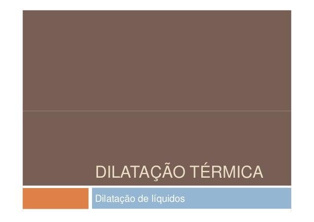 DILATAÇÃO TÉRMICADilatação de líquidos