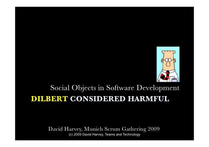 Social Objects in Software Development DILBERT CONSIDERED HARMFUL       David Harvey, Munich Scrum Gathering 2009         ...