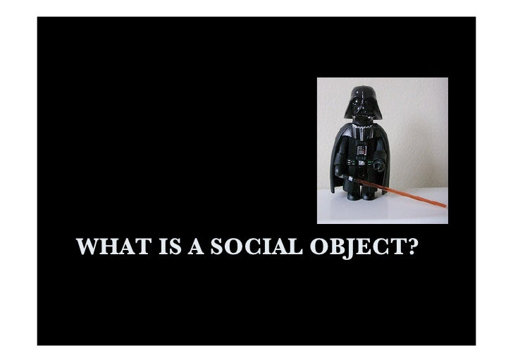 WHAT IS A SOCIAL OBJECT?