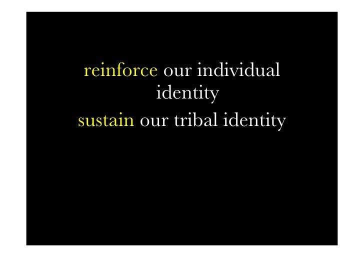 reinforce our individual           identity sustain our tribal identity