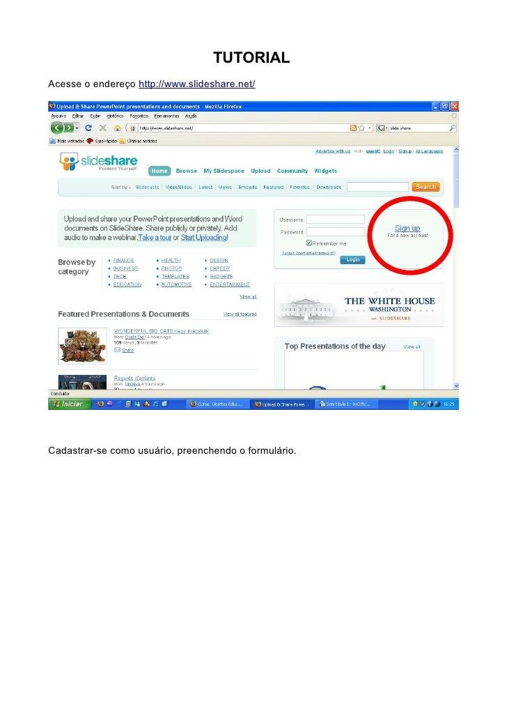 TUTORIAL Acesse o endereço http://www.slideshare.net/     Cadastrar-se como usuário, preenchendo o formulário.