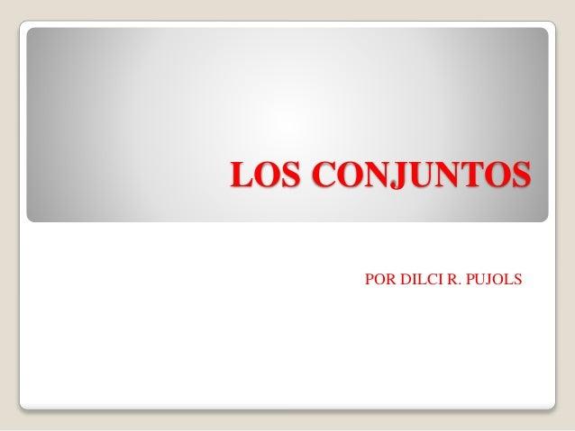 LOS CONJUNTOS POR DILCI R. PUJOLS