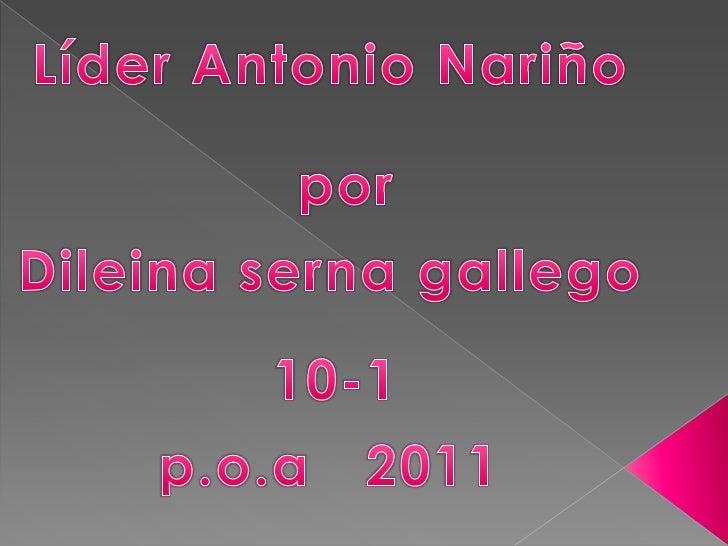 Líder Antonio Nariño<br />por<br />Dileina serna gallego<br />10-1<br />p.o.a   2011<br />