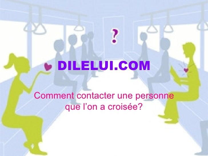 DILELUI.COM Comment contacter une personne que l'on a croisée?