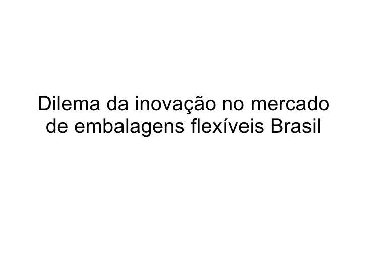 Dilema da inovação no mercado de embalagens flexíveis Brasil