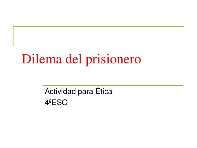 Dilema del prisionero Actividad para Ética 4ºESO
