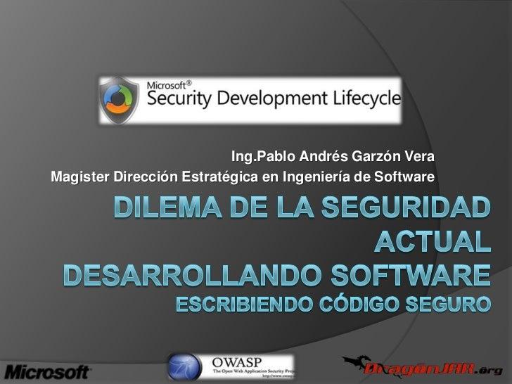 Ing.Pablo Andrés Garzón Vera<br />Magister Dirección Estratégica en Ingeniería de Software<br />dilema de la seguridad act...