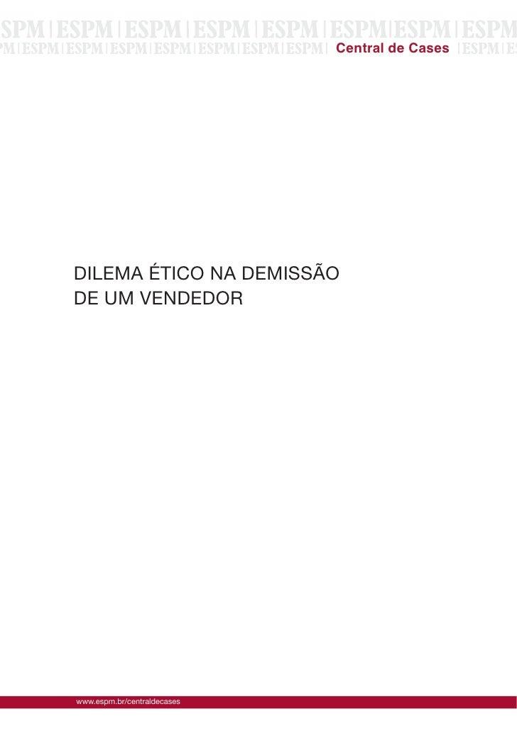 DILEMA  ÉTICO  NA  DEMISSÃO     DE  UM  VENDEDOR     www.espm.br/centraldecases