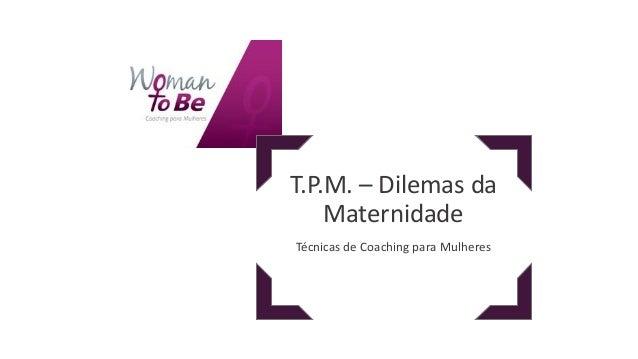 T.P.M. – Dilemas da Maternidade Técnicas de Coaching para Mulheres