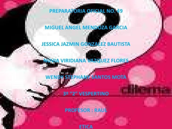 PREPARATORIA OFICIAL NO. 49<br />MIGUEL ANGEL MENDOZA GARCIA <br />JESSICA JAZMIN GONZALEZ BAUTISTA<br />NUVIA VIRIDIANA V...