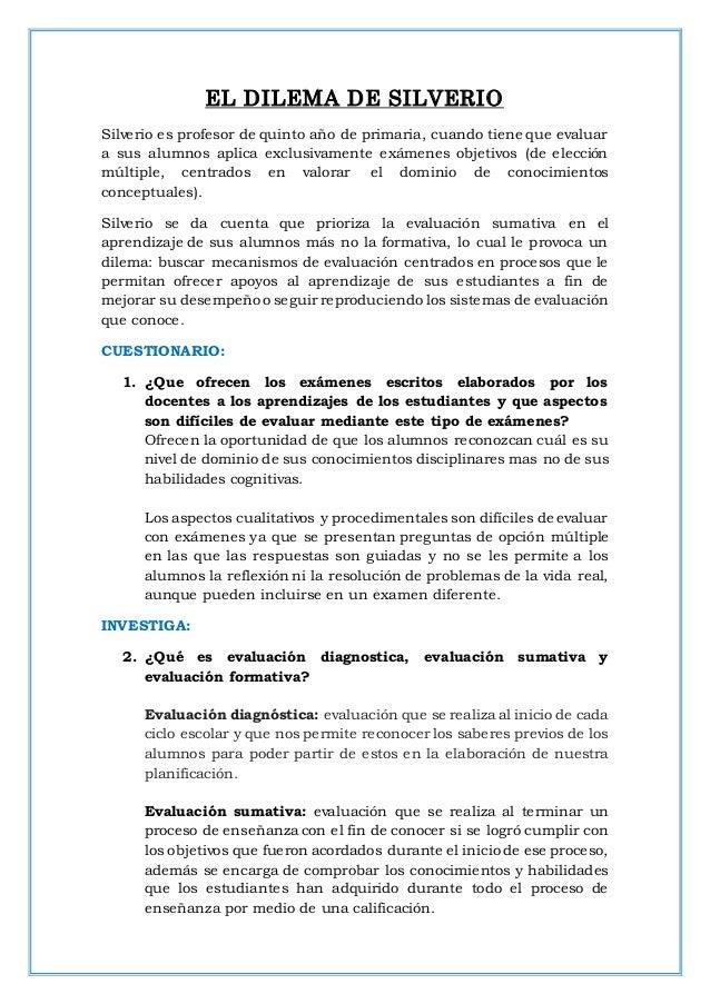 EL DILEMA DE SILVERIO Silverio es profesor de quinto año de primaria, cuando tiene que evaluar a sus alumnos aplica exclus...