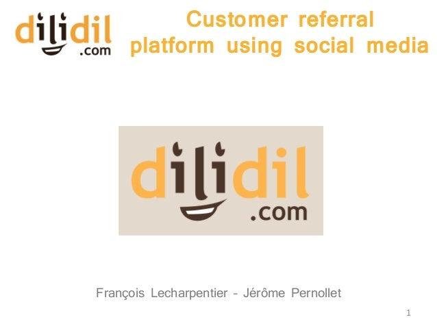 Customer referral     platform using social mediaFrançois Lecharpentier – Jérôme Pernollet                                ...