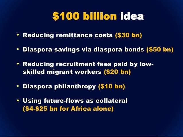• Reducing remittance costs ($30 bn) • Diaspora savings via diaspora bonds ($50 bn) • Reducing recruitment fees paid by lo...