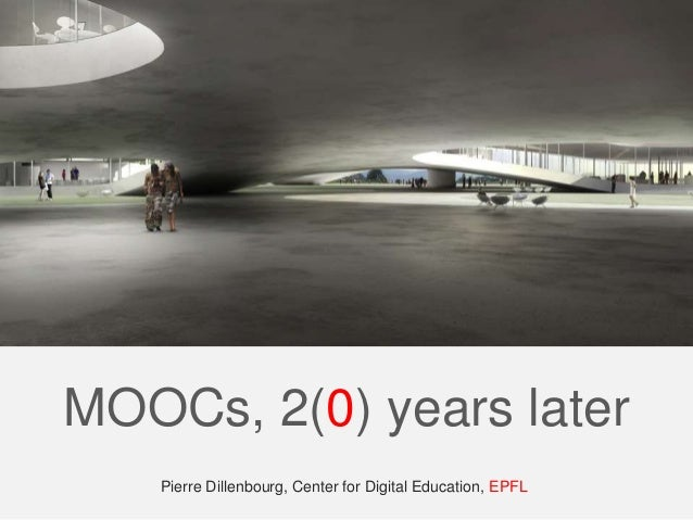 MOOCs, 2(0) years later  Pierre Dillenbourg, Center for Digital Education, EPFL