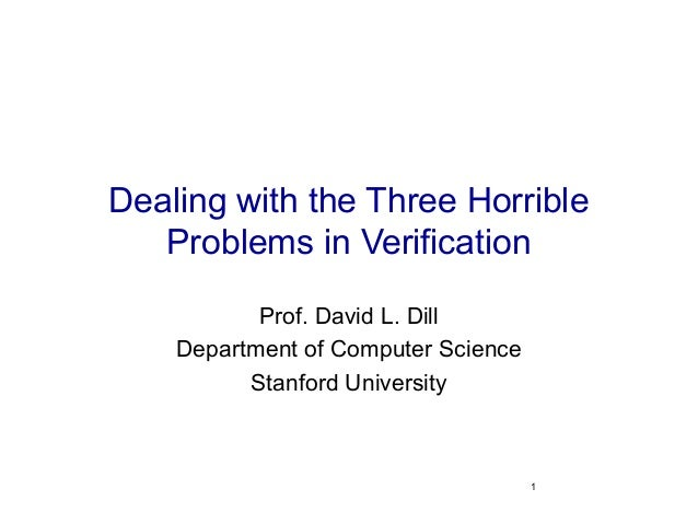 1Dealing with the Three HorribleProblems in VerificationProf. David L. DillDepartment of Computer ScienceStanford University