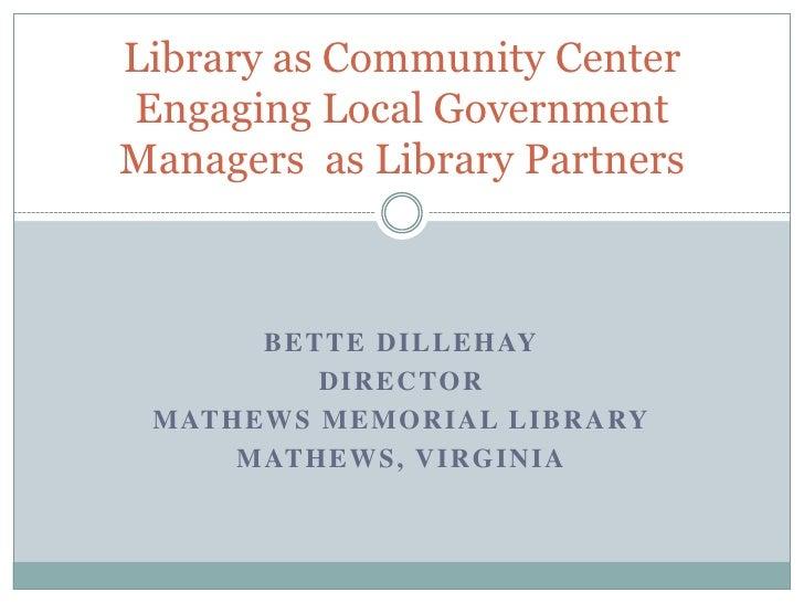 Bette Dillehay<br />Director<br />Mathews Memorial Library<br />Mathews, Virginia<br />Library as Community CenterEngaging...