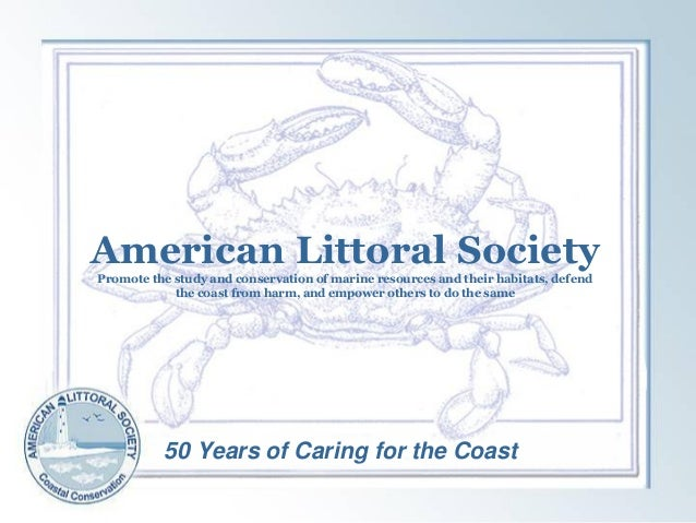 American Littoral SocietyPromote the study and conservation of marine resources and their habitats, defendthe coast from h...