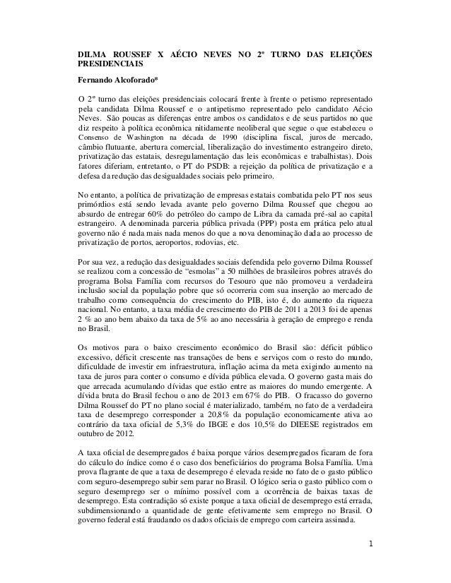 DILMA ROUSSEF X AÉCIO NEVES NO 2º TURNO DAS ELEIÇÕES  PRESIDENCIAIS  Fernando Alcoforado*  O 2º turno das eleições preside...