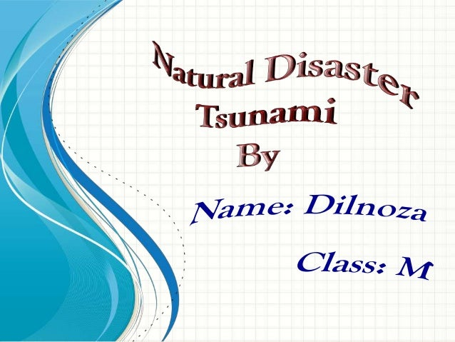 Tsunami is a huge waveIt is a big and powerful waterLarge ocean waves