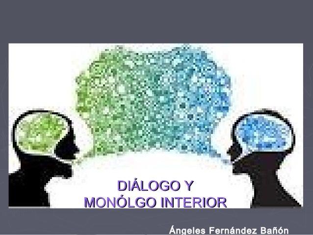DIÁLOGO YDIÁLOGO Y MONÓLGO INTERIORMONÓLGO INTERIOR Ángeles Fernández Bañón