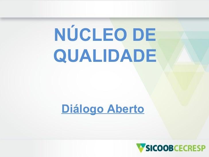 NÚCLEO DEQUALIDADEDiálogo Aberto