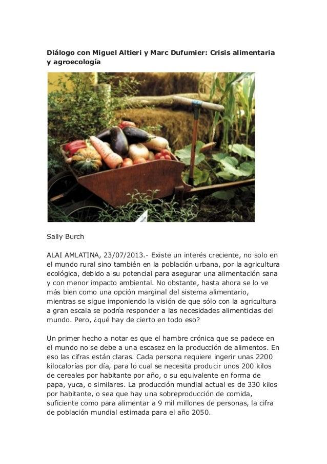 Diálogo con Miguel Altieri y Marc Dufumier: Crisis alimentaria y agroecología Sally Burch ALAI AMLATINA, 23/07/2013.- Exis...